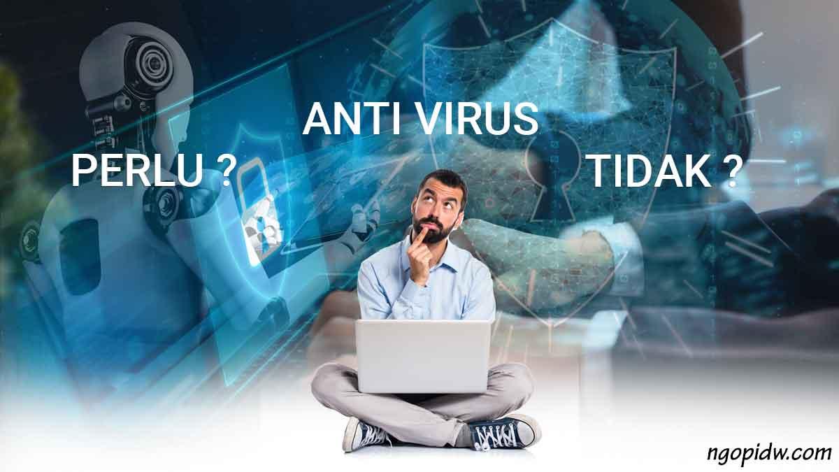 anti virus perlu atau tidak